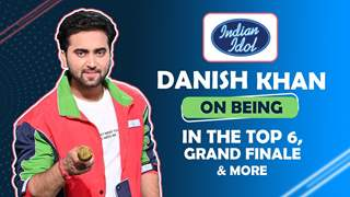 Danish Khan on being in the Top 6 of India Idol   Grand Finale