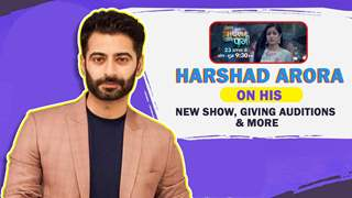 Harshad Arora On His New Show, Not Giving Auditions? & More