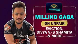 Millind Gaba On Unfair Eviction, Divya V/S Shamita, Akshara's Comment & More