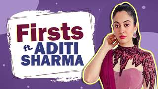 Aditi Sharma Shares All Her Firsts | Audition, Rejection, Crush & More