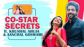 Krushal Ahuja & Aanchal Goswami's Co-Star Secrets | India Forums
