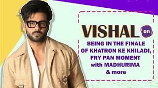 Vishal Aditya Singh On Khatron's Finale, Fry Pan Moment & Madhurima's Reaction