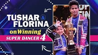 Tushar & Florina On Winning Super Dancer Chapter 4 | Winner Interview