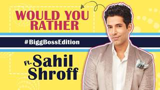 Would You Rather (Bigg Boss Edition) Ft. Sahil Shroff | Exclusive
